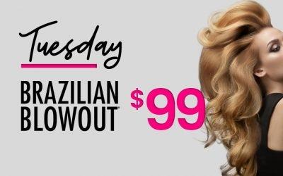 Tuesday $99 Brazilian Blowout